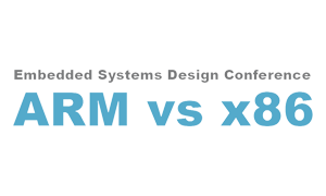 ARM vs x86, Embedded Systems Design Conference